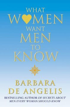 What Women Want Men To Know by Barbara De Angelis. $8.32. 417 pages. Publisher: Thorsons (June 28, 2012)