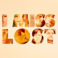 I miss LOST! Most of us really miss lost, big part of t.v. :')
