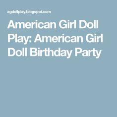 American Girl Doll Play: American Girl Doll Birthday Party