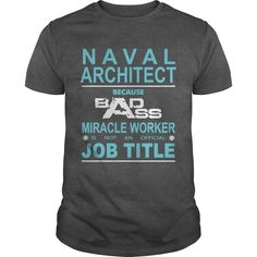 Because Badass Miracle Worker Is Not An Official Job Title NAVAL ARCHITECT