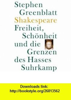 Shakespeare Freiheit, Sch�nheit und die Grenzen des Hasses (9783518584873) Stephen Greenblatt , ISBN-10: 3518584871  , ISBN-13: 978-3518584873 ,  , tutorials , pdf , ebook , torrent , downloads , rapidshare , filesonic , hotfile , megaupload , fileserve
