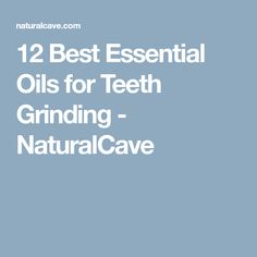12 Best Essential Oils for Teeth Grinding - NaturalCave