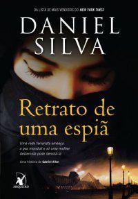 Retrato de uma espiã   Daniel Silva - 304 páginas - Arqueiro