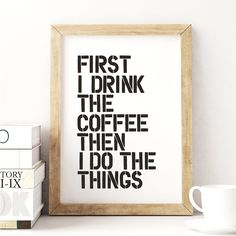 First I Drink the Coffee Typography Print http://www.amazon.com/dp/B01ARW8CTQ motivationmonday print inspirational black white poster motivational quote inspiring gratitude word art bedroom beauty happiness success motivate inspire
