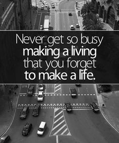 never get so busy making a living that ... #quotes #words