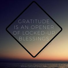 Gratitude is an opener of locked up blessings