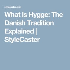 What Is Hygge: The Danish Tradition Explained   StyleCaster