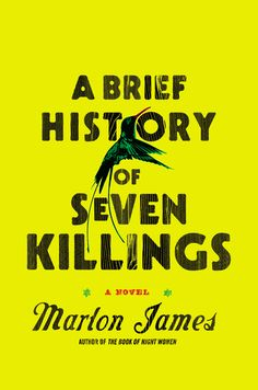 A BRIEF HISTORY OF SEVEN KILLINGS by Marlon James -- From the acclaimed author of The Book of Night Women comes a masterfully written novel that explores the attempted assassination of Bob Marley in the late 1970s.