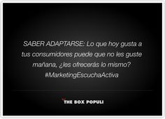 Saber adaptarse: Lo que hoy gusta a tus consumidores puede que no les guste mañana, ¿les ofrecerás lo mismo? #Marketingdeescuchaactiva #Marketing #EscuchActiva