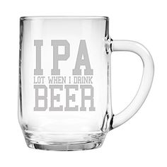 IPA Lot When I Drink Beer 20 ounce Sandblast Etched Funny...
