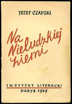 J. Czapski, La terra disumana, prima edizione, Istituto letterario, Parigi 1949