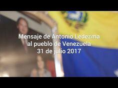 Mensaje al pueblo de Venezuela por parte de Antonio Ledezma 31/07/2017 - YouTube
