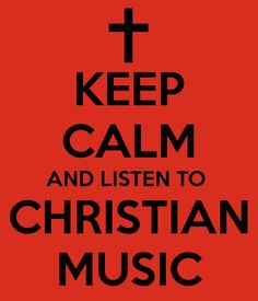 keep calm and listen to Christian music