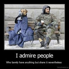 I admire people who barely have anything, but share it nevertheless.