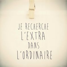Je recherche l'extra dans l'ordinaire Translation: I'm looking for the extra in the ordinary. French Phrases, French Words, French Quotes, French Sayings, The Words, Words Quotes, Me Quotes, Blabla, Positiv Quotes