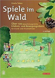 Spiele im Wald: Über 100 abwechslungsreiche Erlebnis- und Bewegungsideen für Grund- und Vorschulkinder: Amazon.de: Gisela Tubes: Bücher