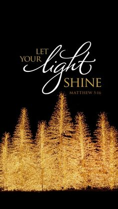 """""""Let your light shine"""" (Matthew 5:16). #bibleverse #quotes"""