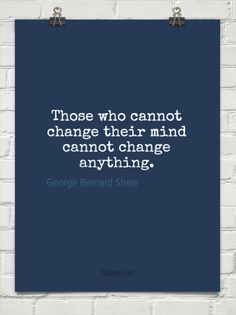Those who cannot change their mind by George Bernard Shaw #728917