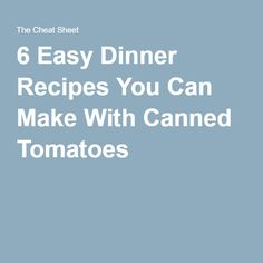 6 Easy Dinner Recipes You Can Make With Canned Tomatoes