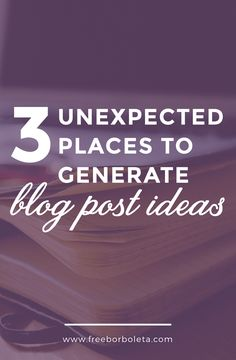 Unexpected Places to Generate Blog Post Ideas
