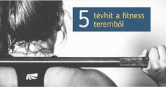 5 tévhit a fitness teremből | Fogyókúra DETOX