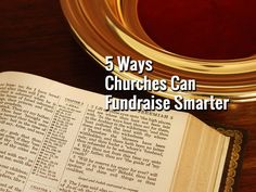 5 Ways Churches Can Fundraise Smarter - https://www.churchdev.com/5-ways-churches-can-fundraise-smarter/