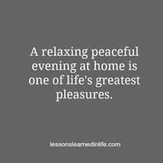 A relaxing peaceful evening at home is one of life's greatest pleasures. So true - it's a luxury!
