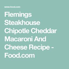 Flemings Steakhouse Chipotle Cheddar Macaroni And Cheese Recipe - Food.com
