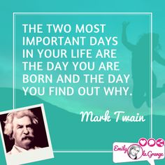 The 2 most important days in your life are the day you are bornÿand the day you find out why #MarkTwain