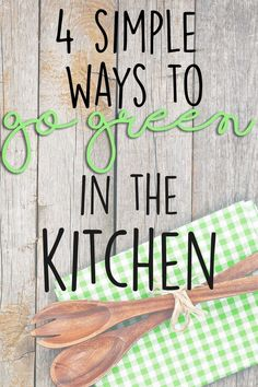 Four simple ways to go green in the kitchen! Live more eco-friendly by taking these steps in your home #eco-friendlyliving