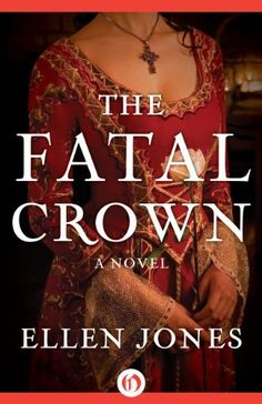 The Fatal Crown: A Novel (The Queens of Love and War) by Ellen Jones, http://www.amazon.com/dp/B00AYRI4TI/ref=cm_sw_r_pi_dp_Hwacsb0WDDZV9