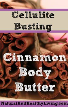 Cinnamon Body Butter for cellulite - Diy Body Care Cellulite Scrub, Cellulite Cream, Cellulite Remedies, Cellulite Workout, Cellulite Exercises, Cinnamon Oil, Cinnamon Extract, Cinnamon Butter, Homemade Body Butter