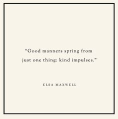 """Good manners spring from just one thing: kind impulses."" Elsa Maxwell was a professional hostess renowned for her parties. She's credited with introducing scavenger hunts and treasure hunts as party games! Elsa Maxwell, Good Manners, Scavenger Hunts, Etiquette, Party Games, The One, Wise Words, Relationships, Life Quotes"