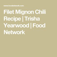 Filet Mignon Chili Recipe | Trisha Yearwood | Food Network