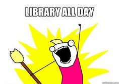 Library all day!