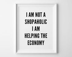 Shopaholic Poster, print art, typography art, wall decor, mottos, fashion, motto, inspirational, quote, motivational,shopping, motivational by sinansaydik on Etsy https://www.etsy.com/listing/215967742/shopaholic-poster-print-art-typography