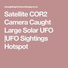 Satellite COR2 Camera Caught Large Solar UFO |UFO Sightings Hotspot
