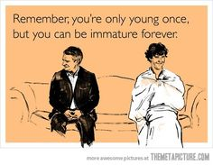 You're only young once…