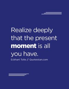 Realize deeply that the present moment is all you have. Moment Quotes, Me Quotes, Life Is Short, Quote Of The Day, Presents, Inspirational Quotes, Wisdom, In This Moment, Teaching
