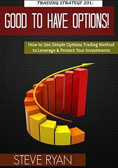 Trading Strategy 201: Good To Have Options! How To Use Simple Options Trading Method To Leverage & Protect Your Investments (Stock Trading & Stock Investing Book 4) - www.RightLineTrading.com Stock Investing, Investing In Stocks, Online Stock Trading, Trading Strategies, Being Used, Online Marketing, Simple, Books, Libros
