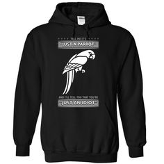 Don't tell me it is just a Parrot T-Shirts, Hoodies. CHECK PRICE ==► https://www.sunfrog.com/LifeStyle/Dont-tell-me-it-is-just-a-Parrot--1015-2539-Black-Hoodie.html?id=41382