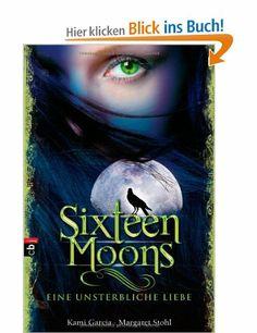 Sixteen Moons - Eine unsterbliche Liebe: Amazon.de: Kami Garcia, Margaret Stohl, Petra Koob-Pawis: Bücher