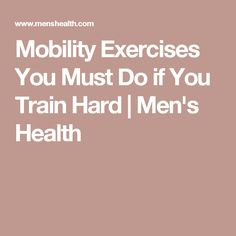 Mobility Exercises You Must Do if You Train Hard   Men's Health