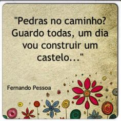 """""""Stones in the road? I save every single one, one day I'll build a castle"""" by Fernando Pessoa More Than Words, Some Words, Quote Citation, Funny Design, Funny Art, Education Quotes, Good People, Quotations, Best Quotes"""