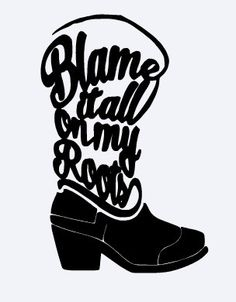 Blame it All on my Roots Vinyl Decal
