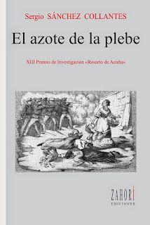 El azote de la plebe : un estudio social de las quintas y los consumos en la Asturias contemporánea / Sergio Sánchez Collantes PublicaciónGijón : Zahorí, 2014