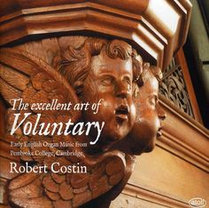 Robert Costin - Excellent Art of Voluntary: The Early English Organ Music from Pembroke College, Cambridge