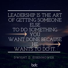 """Quote of the day: """"Leadership is the art of getting someone else to do something you want done because he wants to do it."""" - Dwight D. Eisenhower"""