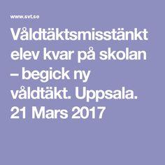 Våldtäktsmisstänkt elev kvar på skolan – begick ny våldtäkt. Uppsala. 21 Mars 2017