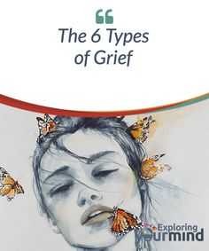 The 6 Types of Grief  Grief is a state in #which all human beings find themselves many times #throughout our existence. Even before our birth, we already start experiencing loss. In turn, each loss implies a suffering that should be #processed and passed.